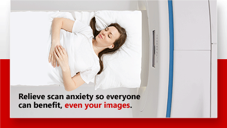 Relieve scan anxiety so everyone can benefit—even your images.