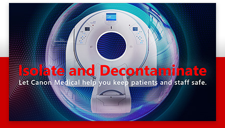 Isolate and Decontaminate - Let Canon Medical help you keep patients and staff safe.