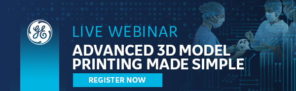 GE Healthcare Live Webinar Header - Advanced 3D model printing made simple - Register Now