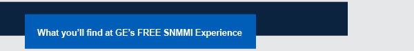 What you'll find at GE's FREE SNMMI Experience