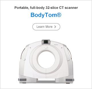 Portable, full-body 32-slice CT scanner, BodyTom®, Learn More